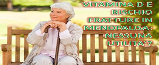 Vitamina D e Rischio Fratture in Menopausa: Nessuna Utilità?